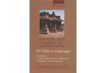 HISTORY AND SOCIETY IN SOUTH INDIA. The Cholas to Vijayanagar